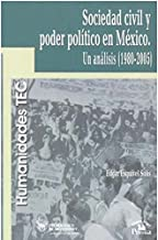 Sociedad civil y poder politico en Mexico/ Civil Society and Political Power in Mexico: Un analisis 1980-2005/ An Analysis (Humanidades Tec)