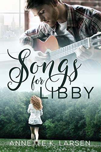 Songs for Libby: A Friends to Lovers Second Chance Sweet Romance by [Annette K. Larsen]