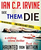 See Them Die (Haunted From Within Book One) A Chilling Crime Thriller (English Edition)