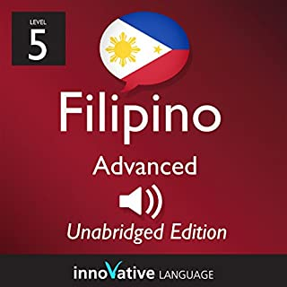 Learn Filipino: Level 5 - Advanced Filipino Volume 1: Lessons 1-25                   By:                                                                                                                                 InnovativeLanguage.com                               Narrated by:                                                                                                                                 Innovative Language Learning                      Length: 6 hrs and 40 mins     Not rated yet     Overall 0.0