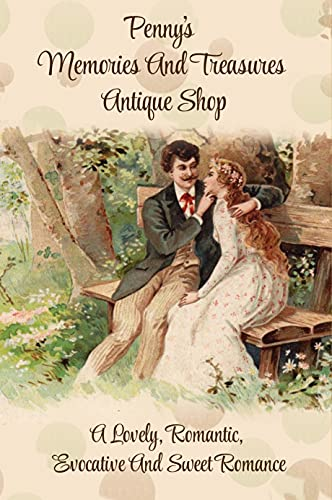 Penny's Memories And Treasures Antique Shop: A Lovely, Romantic, Evocative And Sweet Romance: Well Written Romance Novels (English Edition)