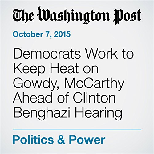 Democrats Work to Keep Heat on Gowdy, McCarthy Ahead of Clinton Benghazi Hearing cover art