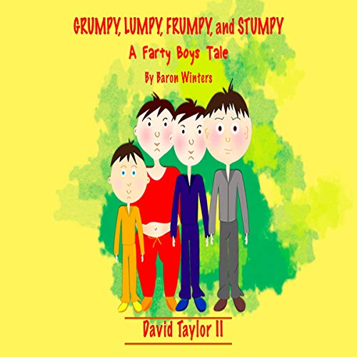 Grumpy, Lumpy, Frumpy and Stumpy, 2nd Edition     A Farty Boys Tale              By:                                                                                                                                 David Taylor II                               Narrated by:                                                                                                                                 Jeremy Basko                      Length: 6 mins     Not rated yet     Overall 0.0