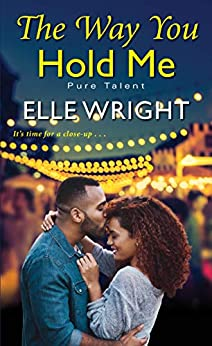 The Way You Hold Me (Pure Talent Book 2) by [Elle Wright]