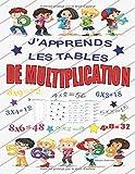 J'apprends les tables de multiplication: (CE2 / CM1 6-10 ans) Livre de mathématiques pour les enfants pour apprendre les tables de multiplication de 1 à 12 ; Cahier d'entrainement ; Cahier d'activités