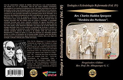 "Teologia e Eclesiologia Reformada (Vol. IV).: Rev. Charles Haddon Spurgeon ""Herdeiro dos Puritanos""."