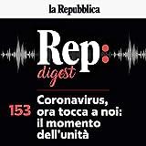 Coronavirus, ora tocca a noi - il momento dell'unità: Rep Digest 153