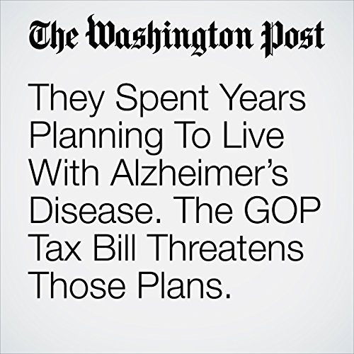 They Spent Years Planning To Live With Alzheimer's Disease. The GOP Tax Bill Threatens Those Plans. copertina