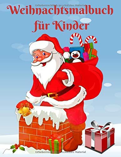 Weihnachtsmalbuch für Kinder: Lustiges Weihnachtsgeschenk oder Geschenk für Kinder und Kleinkinder. Enthält Malvorlagen mit Weihnachtsmann, Weihnachtsbaum, Rentier und vielem mehr