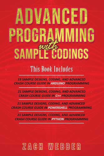 Advanced Programming With Sample Codings: 4 Books In 1- Arduino, C++, Powershell and Python Programm