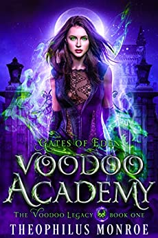 Voodoo Academy: An Urban Magic Academy Fantasy (Gates of Eden: The Voodoo Legacy Book 1) by [Theophilus Monroe]