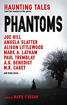 Phantoms: Haunting Tales from Masters of the Genre by [Marie O'Regan]