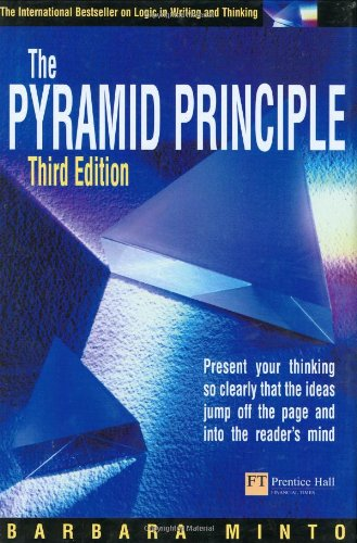 The Pyramid Principle: Present Your Thinking So Clearly That Ideas Jump Off the Page and into the Reader's Mind