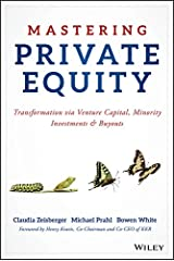 Mastering Private Equity: Transformation via Venture Capital, Minority Investments and Buyouts Kindle Edition