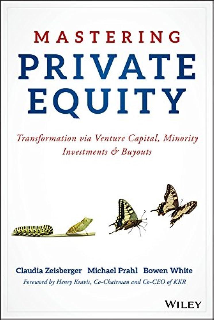 怠けた槍味わうMastering Private Equity: Transformation via Venture Capital, Minority Investments and Buyouts (English Edition)