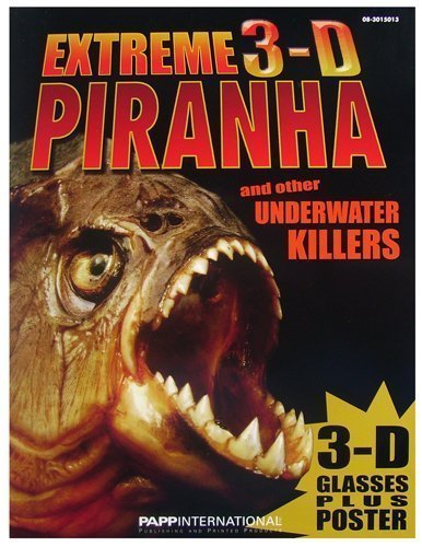 3-D Extreme Piranha and Other Underwater Killers, Full Color 3-D with 3-D Glasses Inside by John Starke (2010-01-01)
