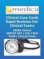 Clinical Case Cards - Rapid Revision for Clinical Exams: MSRA Clinical, MRCGP AKT, MRCGP CSA / RCA, PLAB, Clinical Finals