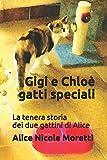 Gigi e Chloè gatti speciali: Una storia per le persone che amano i nostri teneri amici a quattro zampe e coda lunga