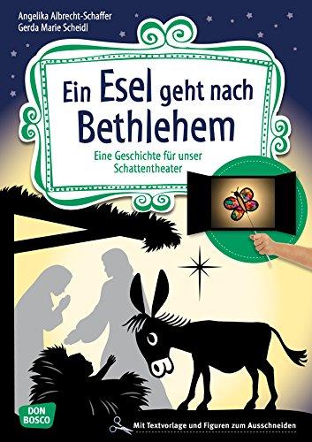 Ein Esel geht nach Bethlehem: Eine Geschichte für unser Schattentheater mit Textvorlagen und Figuren zum Ausschneiden (Geschichten und Figuren für unser Schattentheater)
