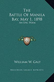 The Battle Of Manila Bay, May 1, 1898: An Epic Poem