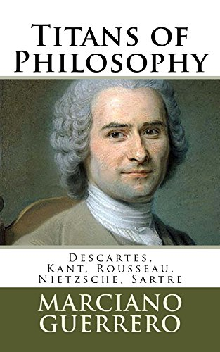 Book: Titans of Philosophy - Descartes, Kant, Rousseau, Nietzsche, Sartre by Marciano Guerrero