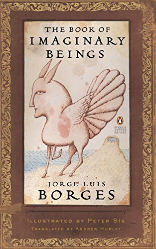 The Book of Imaginary Beings (Penguin Classics Deluxe Edition)
