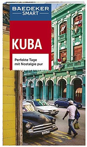 Baedeker SMART Reiseführer Kuba: Perfekte Tage mit Nostalgie pur