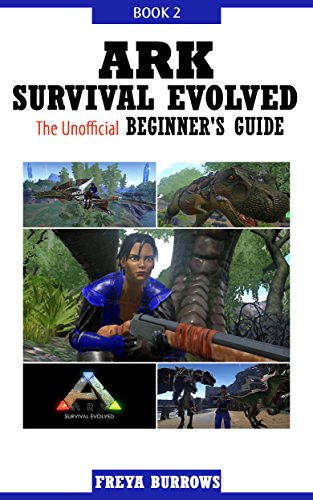 ARK Survival Evolved The Unofficial Beginner's Guide Book 2