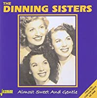 Almost Sweet And Gentle [ORIGINAL RECORDINGS REMASTERED] 2CD SET by The Dinning Sisters