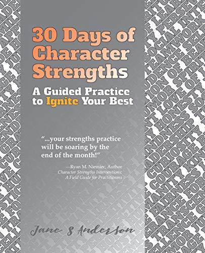 30 Days of Character Strengths: A Guided Practice to Ignite Your Best