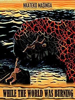 While The World Was Burning by [Nkateko Priscilla  Masinga, Thierry Lusele Baranzika]