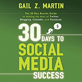 30 Days to Social Media Success: The 30 Day Results Guide to Making the Most of Twitter, Blogging, LinkedIN, and Facebook                   By:                                                                                                                                 Gail Martin                               Narrated by:                                                                                                                                 Jason Huggins                      Length: 4 hrs and 48 mins     15 ratings     Overall 3.6
