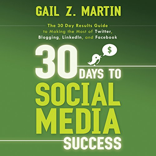 30 Days to Social Media Success: The 30 Day Results Guide to Making the Most of Twitter, Blogging, LinkedIN, and Facebook cover art