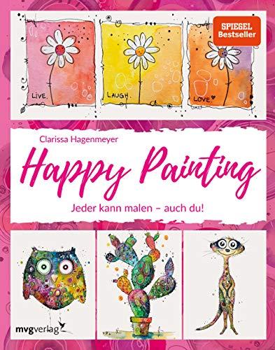 Happy Painting: Das Grundlagenbuch: Jeder kann malen – auch du!