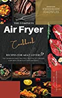 The Complete Air Fryer Cookbook: Recipes for Meat Lovers