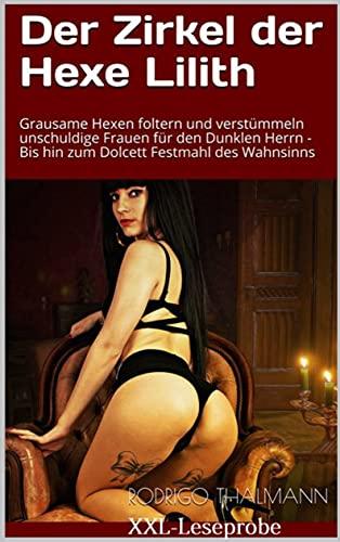Der Zirkel der Hexe Lilith: : Der sexuelle Wahnsinn von jungen Hexen mit Sklavinnen und Sklaven - bis hin zum Dolcet-Festmahl - XXXL-Sampler (German Edition)