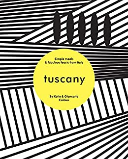 Tuscany: Simple Meals and Fabulous Feasts from Italy (English Edition) par [Katie Caldesi, Giancarlo Caldesi]