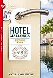 Hotel Mallorca - 3 Romane, Band 5 – Liebesroman: Schmerz und Liebe – Tanz der Gefühle – Enttäuschung und Gefahr (German Edition)