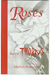 Roses Have Thorns : Encouragement on Evolving from Pain to Joy Paperback
