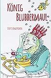 König Blubbermaul: Nach einem Theaterstück von Detlef Böttcher + illustriert von Jörg Schönfeld