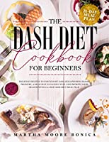 The Dash Diet Cookbook for Beginners: Delicious Recipes for Weight Loss and Lowering Blood Pressure. A Real Help to Eating well and Improve Your Health With a 21-day Dash Diet Meal Plan.
