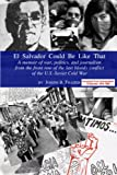 El Salvador Could Be Like That: A Memoir of War, Politics and Journalism on the Front-Row of the Last Bloody...