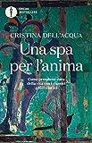 Una SPA per l'anima: Come prendersi cura della vita con i classici greci e latini (Italian Edition)