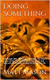 Doing Something: Edinburgh 1984. Thatcher is in power, the miners are on strike, The Smiths are in the charts and Kelly will do whatever it takes to change his life. (English Edition)