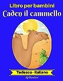 Libro per bambini: Caden il cammello (Tedesco-Italiano) (Tedesco-Italiano Libro bilingue per bambini  Vol. 2)