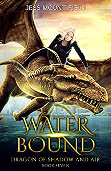 Water Bound  Dragon of Shadow and Air Book 7