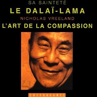 L'art de la compassion                    De :                                                                                                                                 Le Dalaï-Lama,                                                                                        Nicholas Vreeland                               Lu par :                                                                                                                                 Françoise Blaise,                                                                                        Guy Gervais                      Durée : 1 h et 15 min     6 notations     Global 4,3