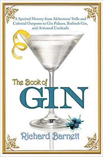 The Book of Gin: A Spirited History from Alchemists' Stills and Colonial Outposts to Gin Palaces, Bathtub Gin, and Artisanal Cocktails