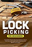 Lock Picking for Beginners: A Complete Step-by-Step Visual Guide on How to Pick Locks with Simple Tools Using Quick and Effective Techniques