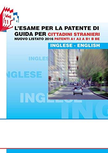 L'esame per la patente di guida per cittadini stranieri. Nuovo listato 2016 patenti A1 A2 e B1 B BE [Lingua inglese]
